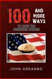 100 and More Ways to Have the American Dream!, John Adeagbo, 146537910X