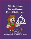 Christmas Devotions for Children, Betty Cain, 1475039107