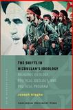 The Shifts in Hizbullah's Ideology : Religious Ideology, Political Ideology, and Political Program, Alagha, Joseph, 9053569103