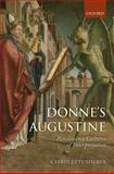 Donne's Augustine : Renaissance Cultures of Interpretation, Ettenhuber, Katrin, 0199609101