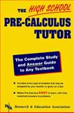 The High School Pre-Calculus Tutor®, Research & Education Association Editors, 0878919104