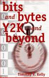 Bits and Bytes Y2K and Beyond, Kelly, Timothy V., 0966649109