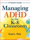 Managing ADHD in the K-8 Classroom : A Teacher's Guide, , 1412969107