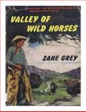 Valley of Wild Horses, Zane Grey, 1483949109