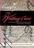 The Writing Cure : How Expressive Writing Promotes Health and Emotional Well-being, Lepore, Stephen J. and Smyth, Joshua M., 1557989109