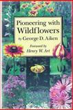 Pioneering with Wildflowers, George D. Aiken, 0911469117