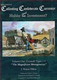 Hilton's Collecting Confederate Currency Hobby and/or Investment : Volume One: Criswell Types 1-4 the Magnificent Mongomerys, Wayne J. Hilton, 0971799113