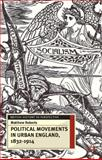 Political Movements in Urban England, 1832-1914, Roberts, Matthew, 1403949115