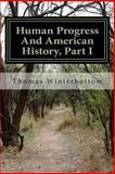 Human Progress and American History, Part I, Thomas Winterbottom, 149052911X