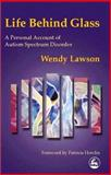 Life Behind Glass : A Personal Account of Autism Spectrum Disorder, Lawson, Wendy, 1853029114