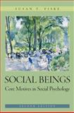 Social Beings : Core Motives in Social Psychology, Fiske, Susan T., 0470129115
