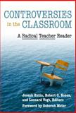 Controversies in the Classroom : A Radical Teacher Reader, Joseph B. Entin, Robert C. Rosen, Leonard Vogt, 0807749117