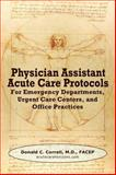 Physician Assistant Acute Care Protocols : For Emergency Departments, Urgent Care Centers, and Office Practices, Donald Correll, 0982819110