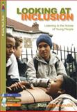 Looking at Inclusion : Listening to the Voices of Young People, MacConville, Ruth and Dedridge, Stephen, 1412919118