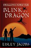 Dragons Forever - Blink of a Dragon, Eisley Jacobs, 146791911X