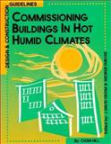 Commissioning Buildings in Hot, Humid Climates : Design and Construction Guidelines, Odom, David, 0130859117