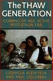 The Thaw Generation : Coming of Age in the Post-Stalin Era, Alexeyeva, Ludmilla and Goldberg, Paul, 0822959119