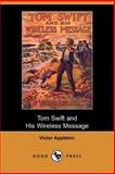 Tom Swift and His Wireless Message or Th, Appleton, Victor, 1406509116