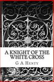 A Knight of the White Cross, G A Henty, 1489539115