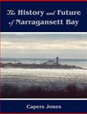 The History and Future of Narragansett Bay, Jones, Capers, 1581129114
