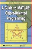 A Guide to MATLAB Object-Oriented Programming, Register, Andy H., 158488911X
