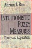 Intuitionistic Fuzzy Measures : Theory and Applications, Ban, Adrian I., 1594549117