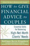 How to Give Financial Advice to Couples : Essential Skills for Balancing High-Net-Worth Clients' Needs, Kingsbury, Kathleen Burns, 0071819118