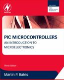 PIC Microcontrollers : An Introduction to Microelectronics, P. Bates, Martin, 0080969119