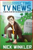 Resurrecting TV News : A Digital Plan for the Broadcast Afterlife, Winkler, Nick, 0985789115