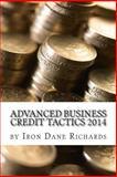Advanced Business Credit Tactics 2014, Iron Dane Richards, 1496149114