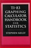 TI-83 Graphing Calculator Manual for Statistics, Kelly, 0130209112