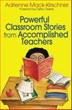 Powerful Classroom Stories from Accomplished Teachers, Mack-Kirschner, Adrienne, 0761939113