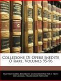 Collezione Di Opere Inedite O Rare, Matteo Maria Boiardo and Commissione Per I. Testi Di Lingua, 1143689119