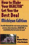 How to Make Your Realtor Get You the Best Deal : Michigan Edition, Wynne Achatz, Ken Deshaies, 1891689118