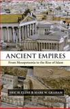 Ancient Empires : From Mesopotamia to the Rise of Islam, Cline, Eric H. and Graham, Mark W., 0521889111