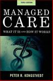 Managed Care : What It Is and How It Works, Kongstvedt, Peter R., 0763759112