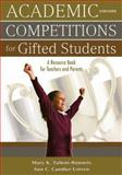 Academic Competitions for Gifted Students : A Resource Book for Teachers and Parents, Tallent-Runnels, Mary K. and Candler-Lotven, Ann C., 141295911X