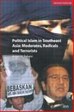 Political Islam in Southeast Asia : Moderates, Radicals and Terrorists, Rabasa, Angel, 0198529112