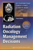Radiation Oncology - Management Decisions, Chao, K. S. Clifford and Brady, Luther W., 160547911X