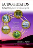 Eutrophication : Ecological Effects, Sources, Prevention and Reversal, Carolann D. Webber, 1617289116
