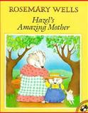 Hazel's Amazing Mother, Rosemary Wells, 0140549110