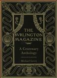 The Burlington Magazine : A Centenary Anthology, Levey, Michael, 0300099118