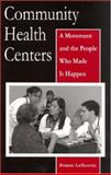 Community Health Centers : A Movement and the People Who Made It Happen, Lefkowitz, Bonnie, 0813539110