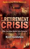 The Retirement Crisis : Why You May Retire into Poverty, Goldstein, Brett, 098290911X