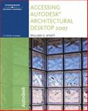 Accessing Autodesk Architectural Desktop 2007, Wyatt, William G., 1418049115