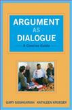 Argument as Dialogue : A Concise Guide, Goshgarian, Gary and Krueger, Kathleen, 0205019129