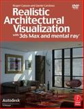 Realistic Architectural Visualization with 3ds Max and Mental Ray, Cusson, Roger and Cardoso, Jamie, 0240809122