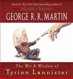 The Wit and Wisdom of Tyrion Lannister, George R. R. Martin, 0345539125