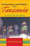 Performance and Politics in Tanzania : The Nation on Stage, Edmondson, Laura, 0253219124
