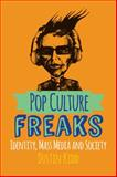 Pop Culture Freaks : Identity, Mass Media, and Society, Kidd, Dustin, 0813349125